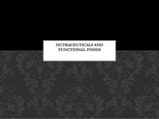 NUTRACEUTICALS AND FUNCTIONAL FOODS