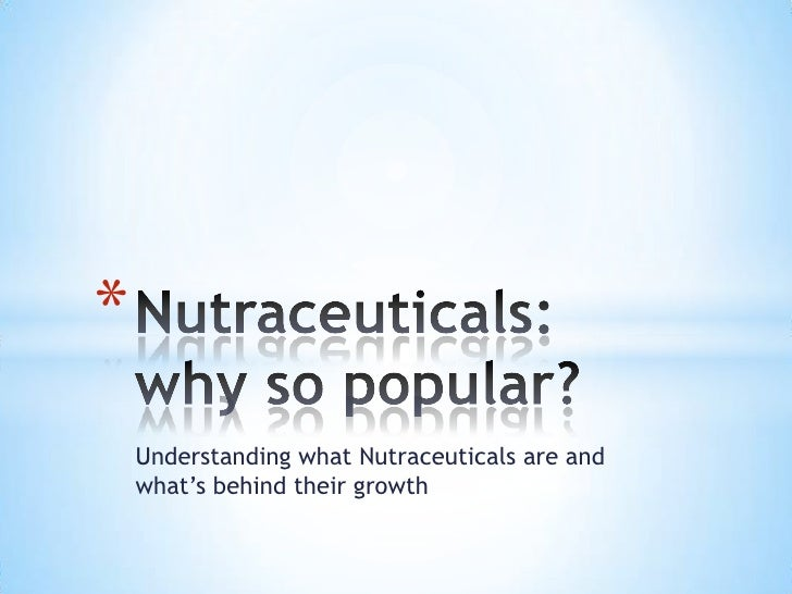 *    Understanding what Nutraceuticals are and    what's behind their growth