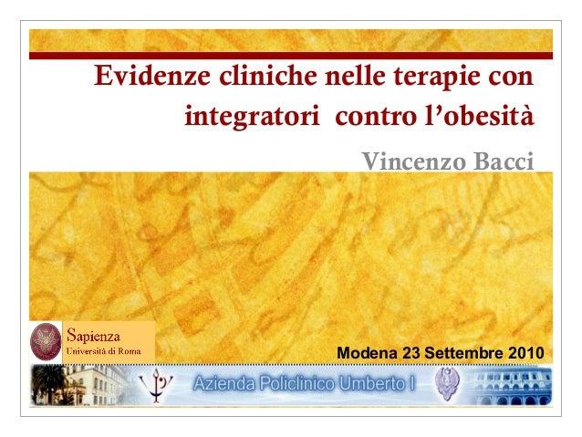 Evidenze cliniche nelle terapie con integratori contro l'obesità Vincenzo Bacci  Modena 23 Settembre 2010