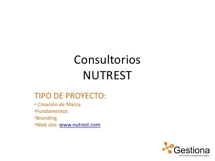 ConsultoriosNUTREST<br />TIPO DE PROYECTO:<br /><ul><li>Creación de Marca