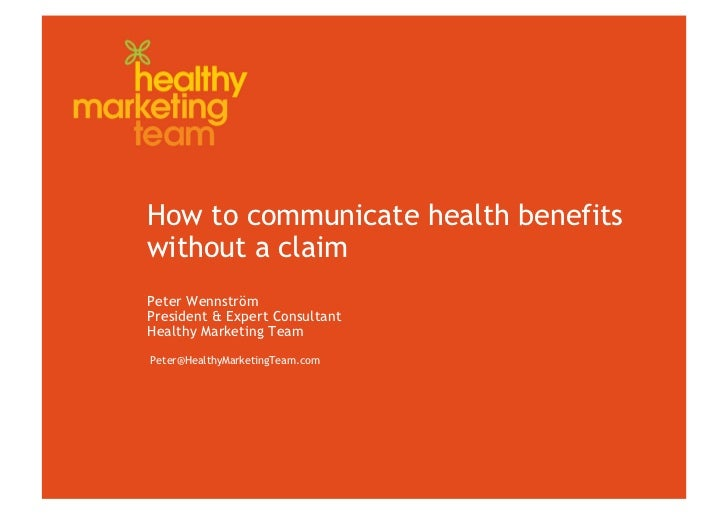 How to communicate health benefitswithout a claimPeter WennströmPresident & Expert ConsultantHealthy Marketing TeamPeter@H...