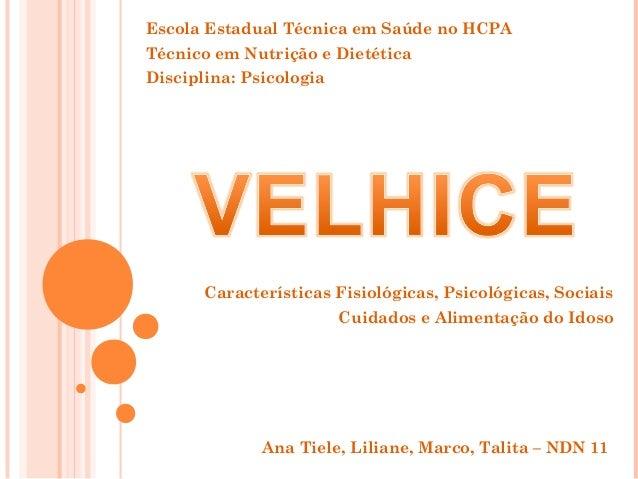 Escola Estadual Técnica em Saúde no HCPA Técnico em Nutrição e Dietética Disciplina: Psicologia  Características Fisiológi...