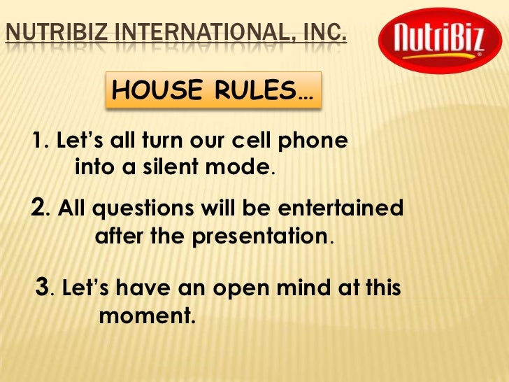 NUTRIBIZ INTERNATIONAL, INC.          HOUSE RULES…  1. Let's all turn our cell phone       into a silent mode.  2. All que...