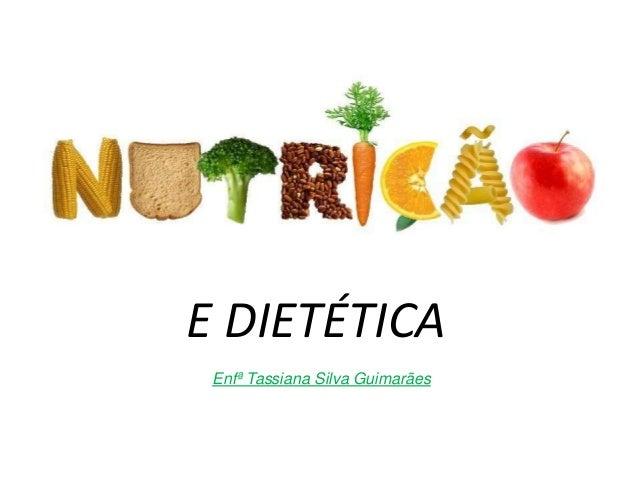 E DIETÉTICA Enfª Tassiana Silva Guimarães