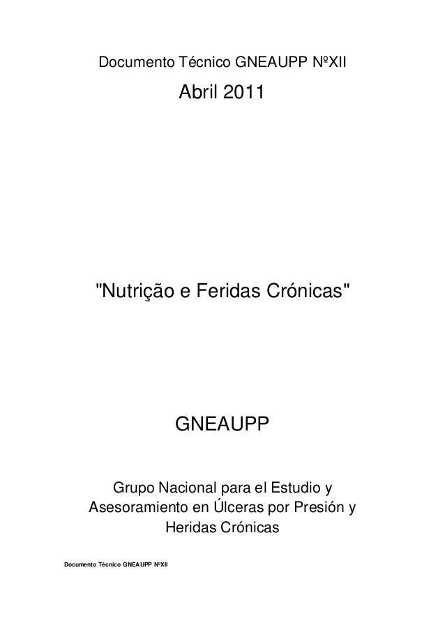 """Documento Técnico GNEAUPP NºXII Documento Técnico GNEAUPP NºXII Abril 2011 """"Nutrição e Feridas Crónicas"""" GNEAUPP Grupo Nac..."""