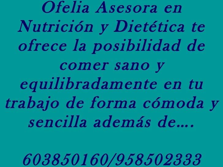Ofelia Asesora en Nutrición y Dietética te ofrece la posibilidad de comer sano y equilibradamente en tu trabajo de forma c...
