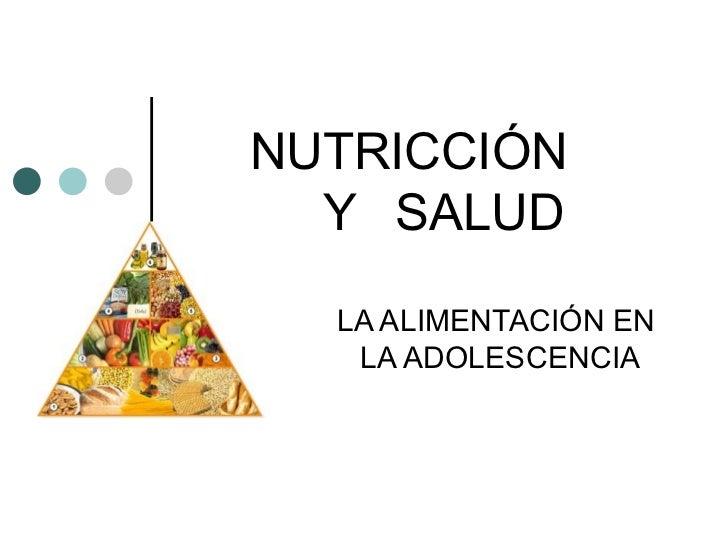 NUTRICCIÓN  Y  SALUD LA ALIMENTACIÓN EN  LA ADOLESCENCIA