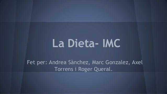 La Dieta- IMC Fet per: Andrea Sànchez, Marc Gonzalez, Axel Torrens i Roger Queral.
