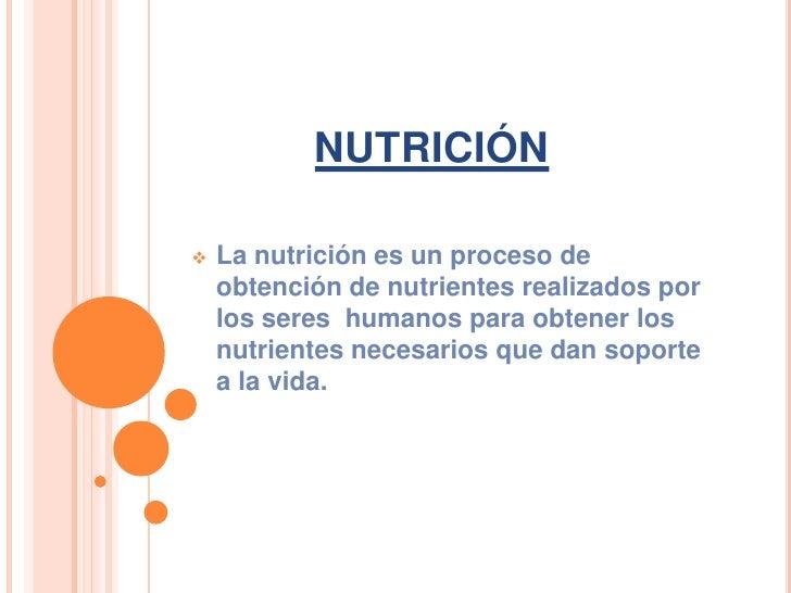 nutrición<br /><ul><li>La nutrición es un proceso de obtención de nutrientes realizados por los seres  humanos para obtene...