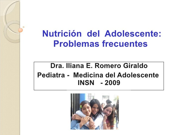 Nutrición  del  Adolescente: Problemas frecuentes  Dra. Iliana E. Romero Giraldo Pediatra -  Medicina del Adolescente  INS...