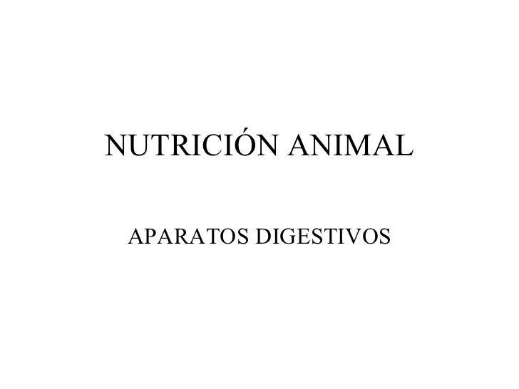 NUTRICIÓN ANIMAL APARATOS DIGESTIVOS
