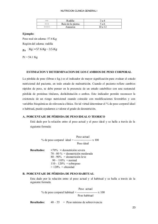 NUTRICION CLINICA GENERAL I ++ Rodilla 3 a 4 +++ Raíz de la pierna 5 a 6 ++++ Anasarca 10 a 12 Ejemplo: Peso real sin edem...