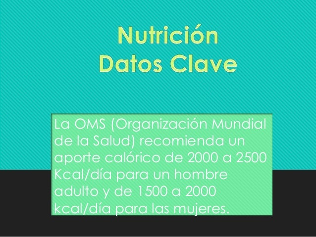 La OMS (Organización Mundial de la Salud) recomienda un aporte calórico de 2000 a 2500 Kcal/día para un hombre adulto y de...