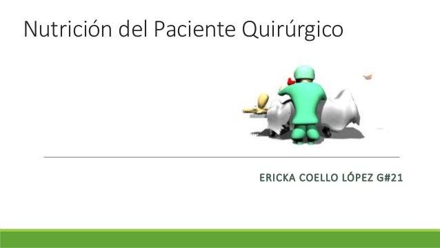 Nutrición del Paciente Quirúrgico ERICKA COELLO LÓPEZ G#21