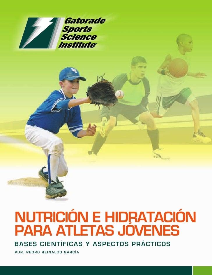 NUTRICIÓN E HIDRATACIÓNPARA ATLETAS JÓVENESBASES CIENTÍFICAS Y ASPECTOS PRÁCTICOSPOR: PEDRO REINALDO GARCÍA