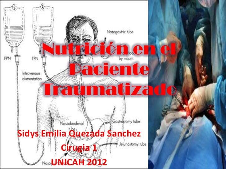 Nutrición en el        Paciente     TraumatizadoSidys Emilia Quezada Sanchez           Cirugia 1        UNICAH 2012