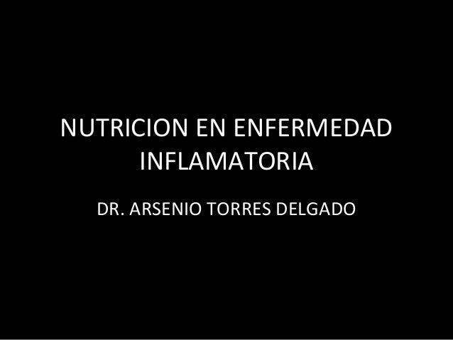 NUTRICION EN ENFERMEDAD INFLAMATORIA DR. ARSENIO TORRES DELGADO