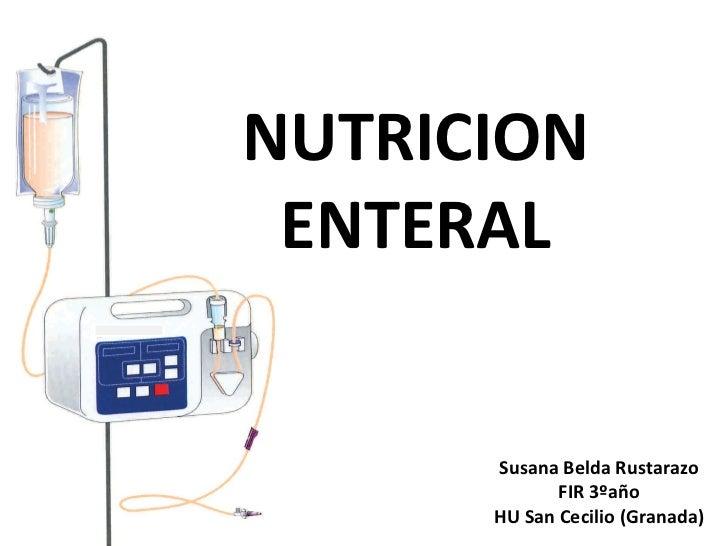 NUTRICION ENTERAL Susana Belda Rustarazo FIR 3ºaño HU San Cecilio (Granada)