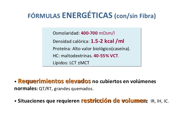 <ul><ul><li>Osmolaridad:  400-700  mOsm/l </li></ul></ul><ul><ul><li>Densidad calórica:  1.5-2 kcal /ml </li></ul></ul><ul...