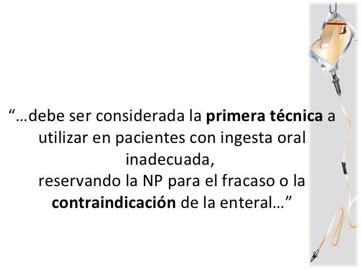 """""""… debe ser considerada la  primera técnica  a utilizar en pacientes con ingesta oral inadecuada,  reservando la NP para e..."""