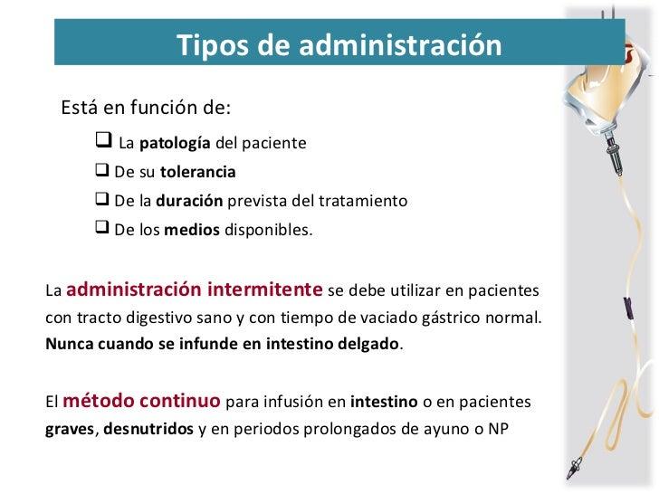 Tipos de administración <ul><li>Está en función de: </li></ul><ul><ul><li>La  patología  del paciente </li></ul></ul><ul><...