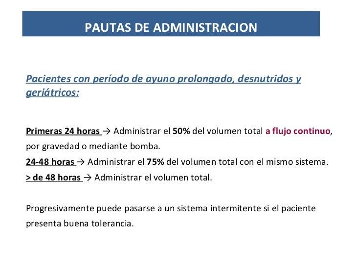 Pacientes con período de ayuno prolongado, desnutridos y geriátricos: Primeras 24 horas  -> Administrar el  50%  del volum...