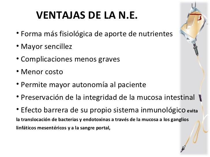 <ul><li>Forma más fisiológica de aporte de nutrientes </li></ul><ul><li>Mayor sencillez </li></ul><ul><li>Complicaciones m...