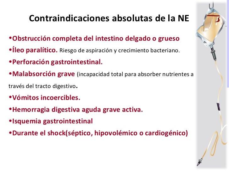 <ul><li>Contraindicaciones absolutas de la NE </li></ul><ul><li>Obstrucción completa del intestino delgado o grueso </li><...