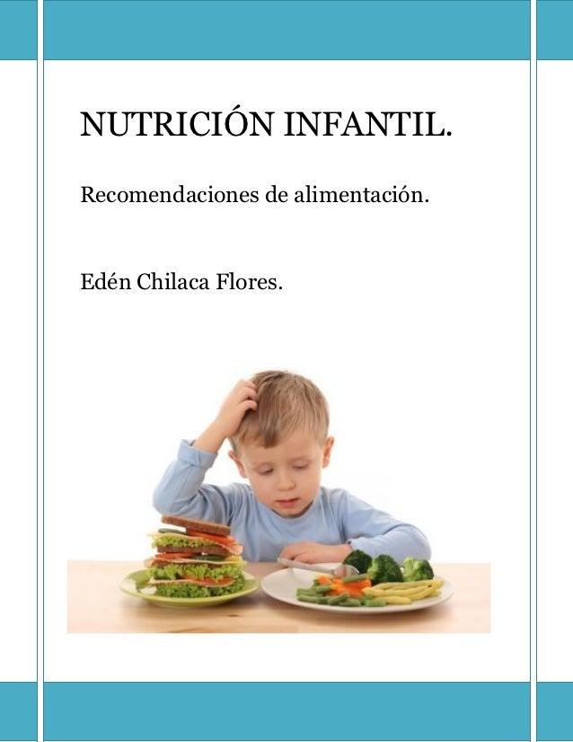 NUTRICIÓN INFANTIL.Recomendaciones de alimentación.Edén Chilaca Flores.                       1