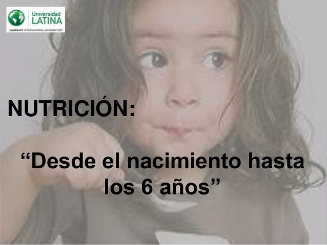 """NUTRICIÓN:""""Desde el nacimiento hasta       los 6 años"""""""