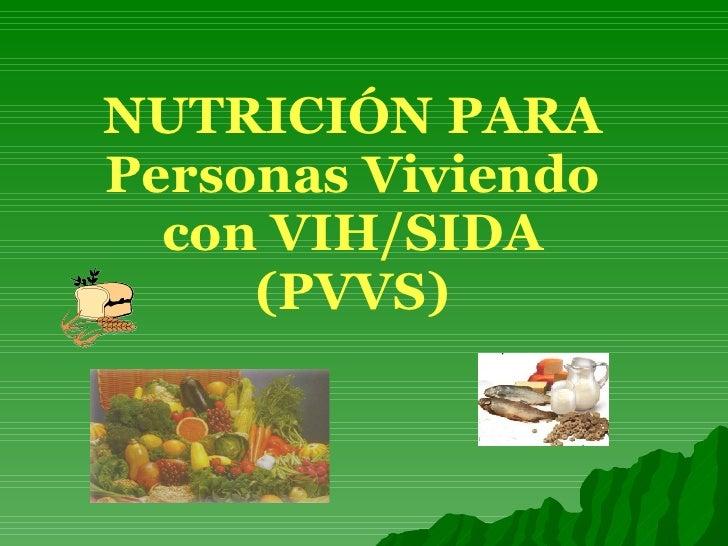 NUTRICIÓN PARA Personas Viviendo   con VIH/SIDA      (PVVS)