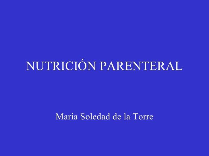 NUTRICIÓN PARENTERAL María Soledad de la Torre