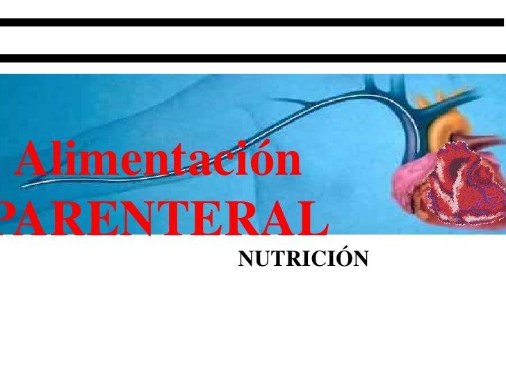 AlimentaciónPARENTERAL         NUTRICIÓN