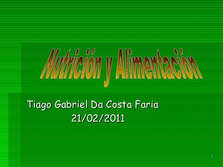 Tiago Gabriel Da Costa Faria 21/02/2011 Nutrición y Alimentación