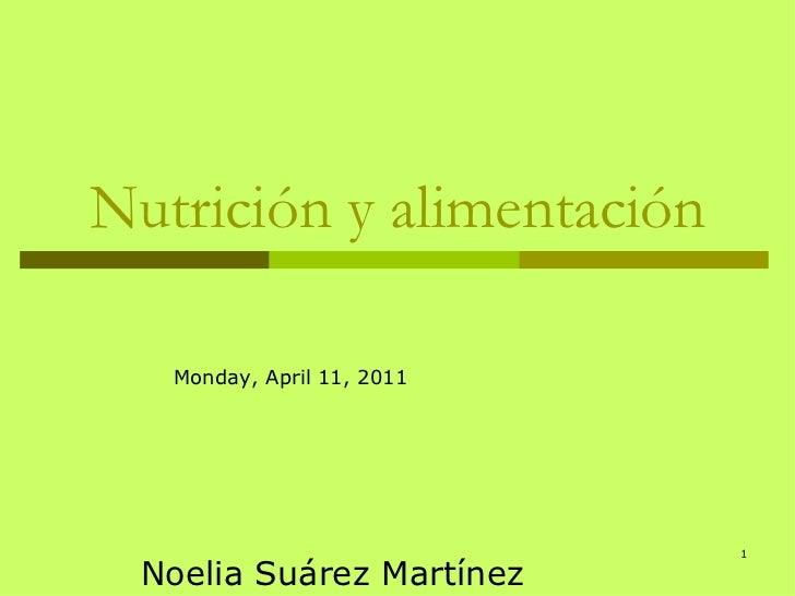 Nutrición y alimentación Noelia Suárez Martínez  Monday, April 11, 2011