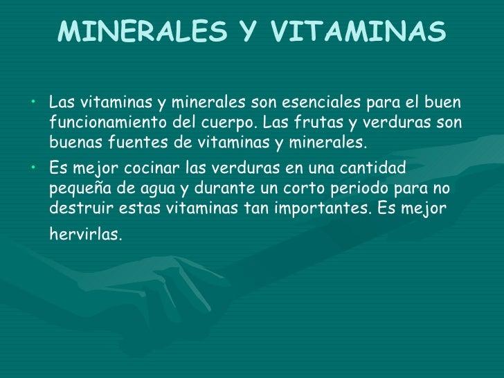 MINERALES Y VITAMINAS• Las vitaminas y minerales son esenciales para el buen  funcionamiento del cuerpo. Las frutas y verd...