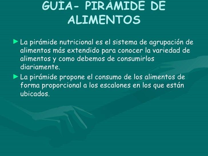 GUÍA- PIRÁMIDE DE            ALIMENTOS► La pirámide nutricional es el sistema de agrupación de  alimentos más extendido pa...