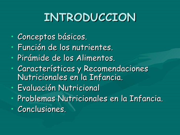 INTRODUCCION• Conceptos básicos.• Función de los nutrientes.• Pirámide de los Alimentos.• Características y Recomendacione...
