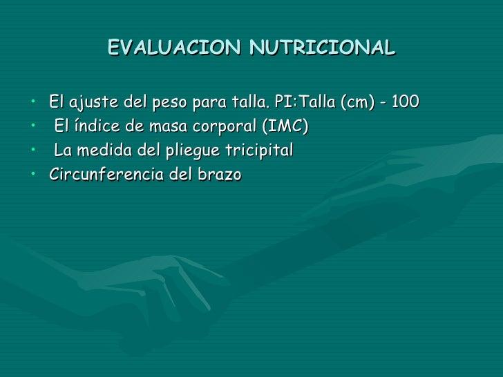 EVALUACION DEL ESTADO NUTRICIONAL.    Evalúa el estado nutricional utilizando el Índice de Masa Corporal (IMC) que se    c...
