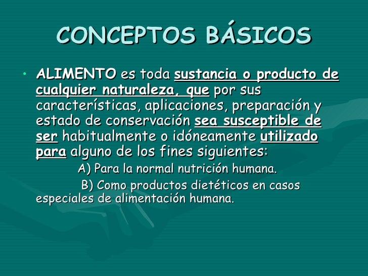 CONCEPTOS BÁSICOS• ALIMENTO es toda sustancia o producto de  cualquier naturaleza, que por sus  características, aplicacio...