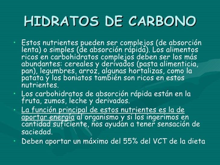 HIDRATOS DE CARBONO• Estos nutrientes pueden ser complejos (de absorción  lenta) o simples (de absorción rápida). Los alim...