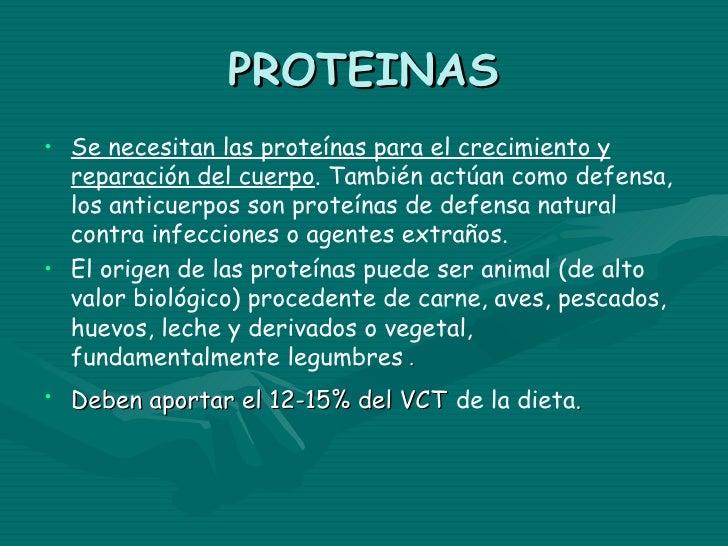 PROTEINAS• Se necesitan las proteínas para el crecimiento y  reparación del cuerpo. También actúan como defensa,  los anti...