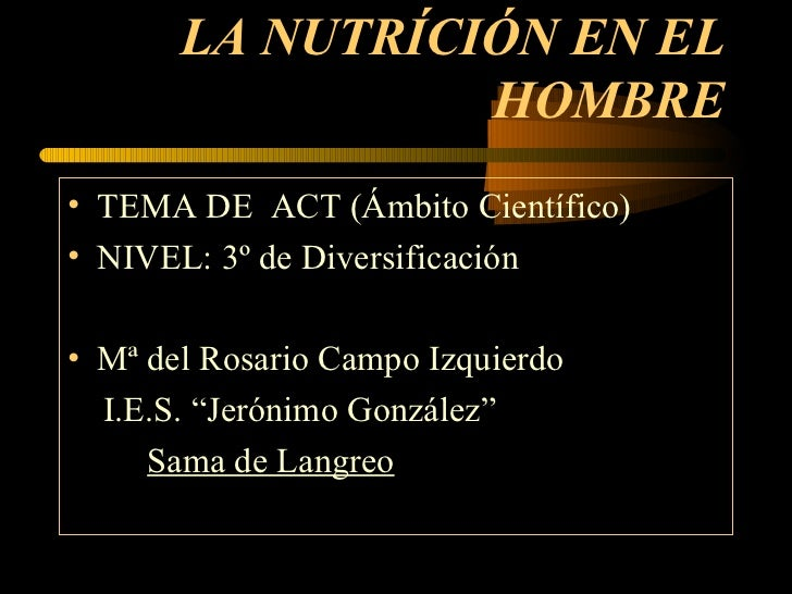 LA NUTRÍCIÓN EN EL HOMBRE <ul><li>TEMA DE  ACT (Ámbito Científico) </li></ul><ul><li>NIVEL: 3º de Diversificación </li></u...
