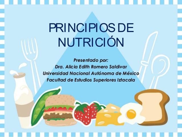 PRINCIPIOS DE   NUTRICIÓN              Presentado por:     Dra. Alicia Edith Romero SaldivarUniversidad Nacional Autónoma ...
