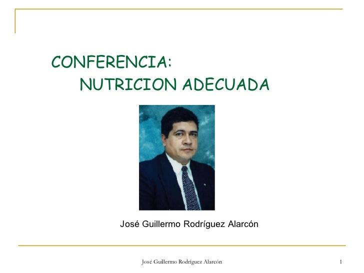 CONFERENCIA:  NUTRICION ADECUADA José Guillermo Rodríguez Alarcón