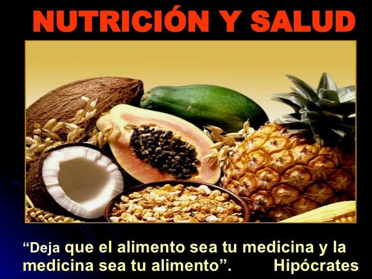 """NUTRICIÓN Y SALUD """" Deja  que el alimento sea tu medicina y la medicina sea tu alimento"""".  Hipócrates"""