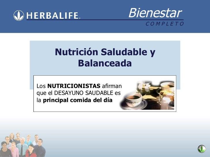 Nutrición Saludable y Balanceada Los  NUTRICIONISTAS  afirman que el DESAYUNO SAUDABLE es la  principal comida del día