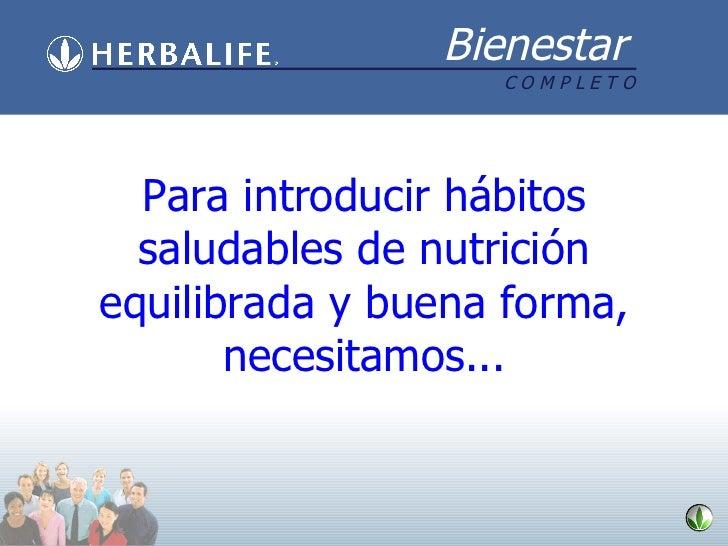 Para introducir hábitos saludables de nutrición equilibrada y buena forma, necesitamos...