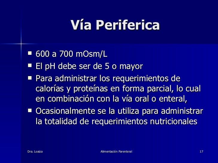 Vía Periferica <ul><li>600 a 700 mOsm/L </li></ul><ul><li>El pH debe ser de 5 o mayor </li></ul><ul><li>Para administrar l...
