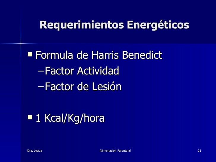 Requerimientos Energéticos <ul><li>Formula de Harris Benedict </li></ul><ul><ul><li>Factor Actividad </li></ul></ul><ul><u...